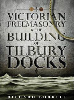 Victorian Freemasonry and the Building of Tilbury Docks